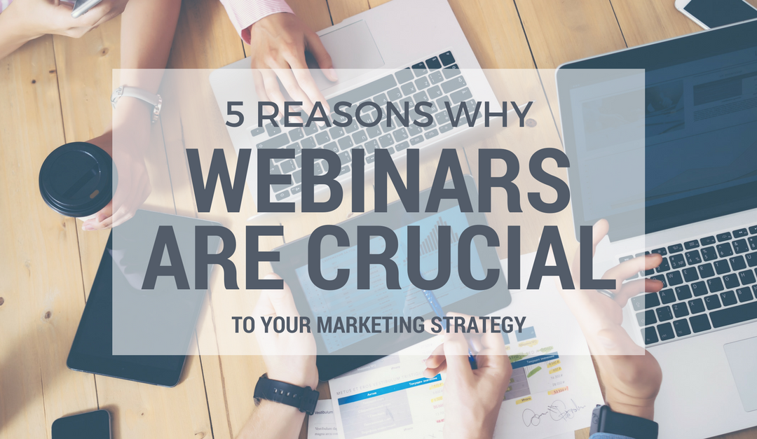 5 Reasons Why Webinars are Crucial to Your Marketing Strategy