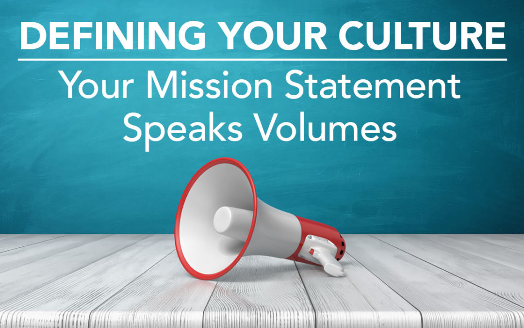 Defining Your Culture Your Mission Statement Speaks Volumes